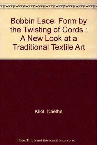 Bobbin Lace: Form by the Twisting of Cords : A New Look at a Traditional Textile Art by Kaethe Kliot (1974-01-01) par Kaethe Kliot;Jules Kliot