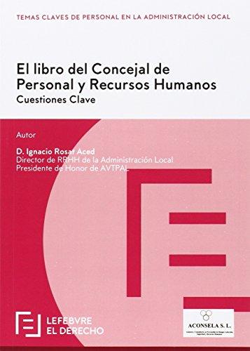 El libro del Concejal de Personal y Recursos Humanos: Cuestiones clave (Temas Claves Personal Adm. Local) por Ignacio Rosat Aced