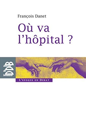 O va l'hpital ? : Quelques rflexions pour sortir du catastrophisme (L'poque en dbat)