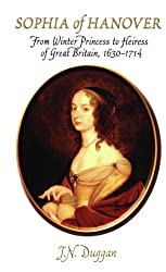 Sophia of Hanover: From Winter Princess to Heiress of Great Britain, 1630 - 1714