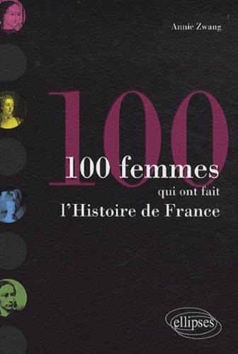 Les 100 femmes qui ont fait l'histoire de France