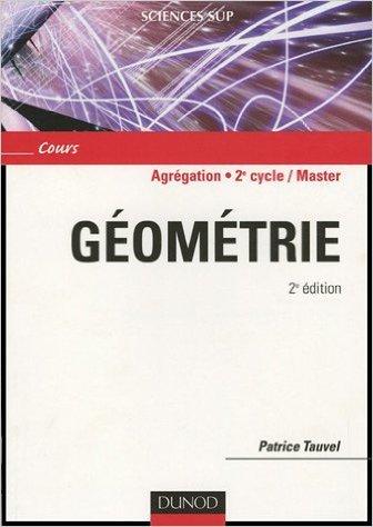 Géométrie Agrégation, Licence 3e Année, Master de Patrice Tauvel ( 1 juillet 2005 )