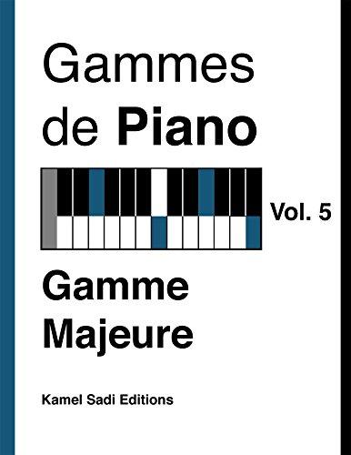 Gammes de Piano Vol. 5: Gamme Majeure par Kamel Sadi