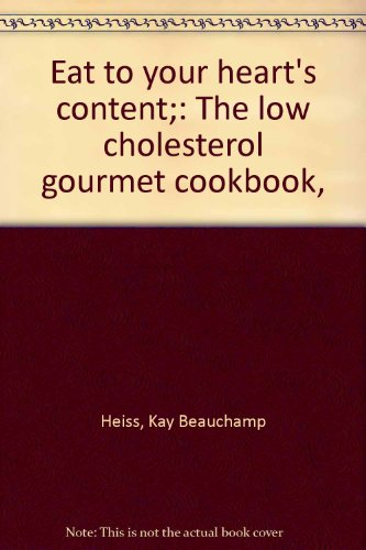 Eat to your heart's content;: The low cholesterol gourmet cookbook,