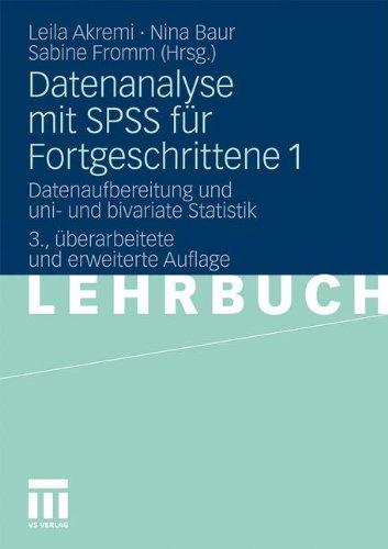 Datenanalyse Mit Spss Für Fortgeschrittene 1: Datenaufbereitung und uni- und bivariate Statistik (German Edition)