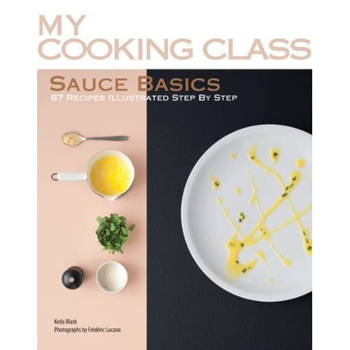 Sauce Basics: 82 Recipes Step-by-step (My Cooking Class) by Keda Black (29-Nov-2010) Paperback
