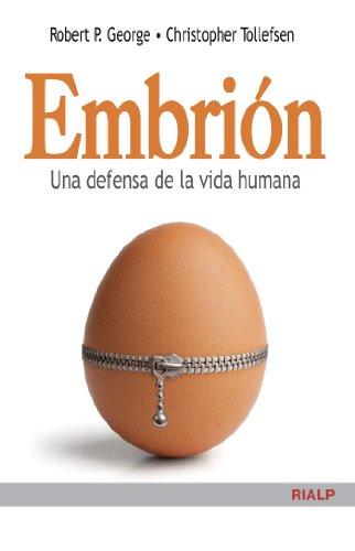 Embrión. Una defensa de la vida por Robert P. George