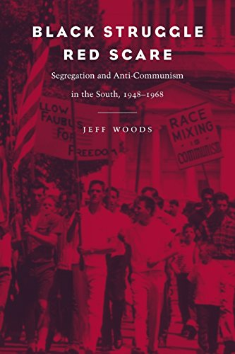 Black Struggle, Red Scare: Segregation and Anti-Communism in the South, 1948--1968
