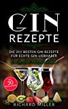 Gin Rezepte: Die 211 besten Gin Rezepte für echte Gin-Liebhaber – Der perfekte Mix für zuhause inkl. 30 Partyrezepte