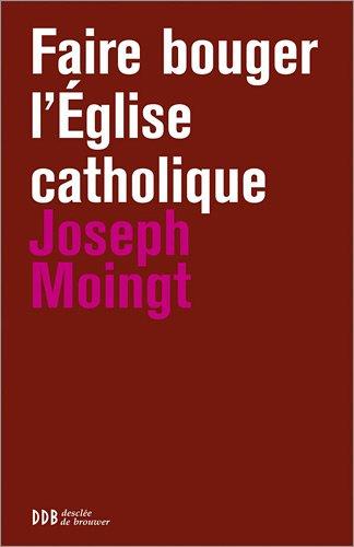 Faire bouger l'Eglise catholique par Joseph Moingt