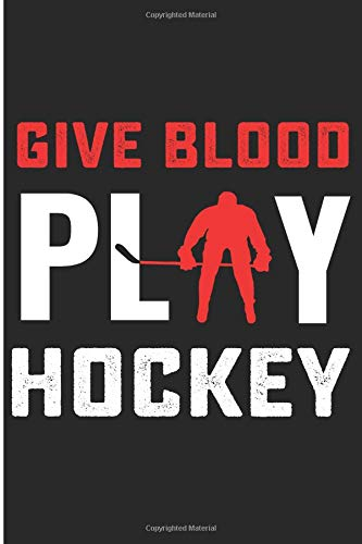 Give Blood Play Hockey: Funny Ice Hockey Player Blank Lined Note Book por Karen Prints