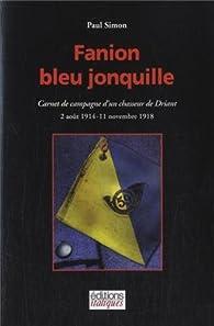 Fanion bleu jonquille : Carnet de campagne d?un chasseur de Driant par Paul Simon
