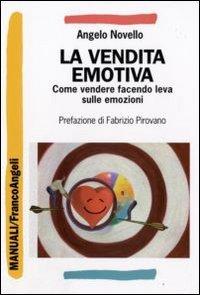 La vendita emotiva. Come vendere facendo leva sulle emozioni