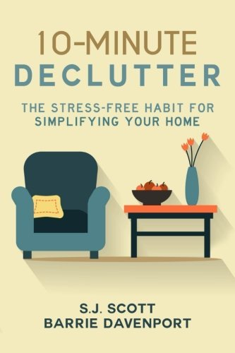 10-Minute Declutter: The Stress-Free Habit for Simplifying Your Home by S.J. Scott (2015-05-29)