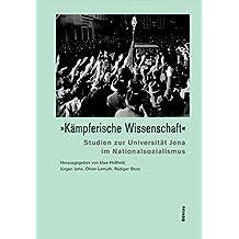 """""""Kämpferische Wissenschaft"""". Studien zur Universität Jena im Nationalsozialismus"""