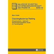 Coachingbasiertes Training Einsatzbereiche - Methodik - Sprechwissenschaftliche Studie Zur Transferqualitaet (Hallesche Schriften Zur Sprechwissenschaft Und Phonetik)