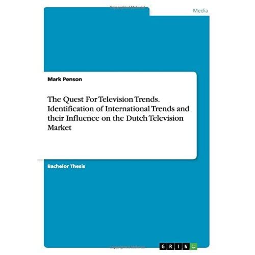 The Quest For Television Trends. Identification of International Trends and their Influence on the Dutch Television Market by Mark Penson (2015-08-20)