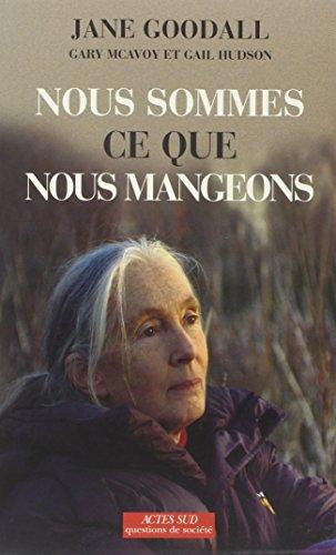 Nous sommes ce que nous mangeons par Jane Goodall, Gary MacAvoy, Gail Hudson