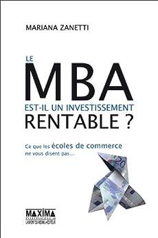Le MBA est-il un investissement rentable ?: Ce que les écoles de commerce ne vous disent pas... par [Zanetti, Mariana]