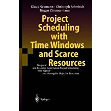 [(Project Scheduling with Time Windows and Scarce Resources : Temporal and Resource-constrained Project Scheduling with Regular and Nonregular Objective Functions)] [By (author) Klaus Neumann ] published on (August, 2003)