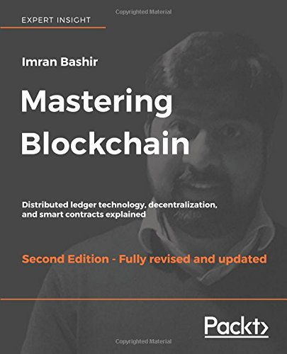 Mastering Blockchain - Second Edition: Distributed ledger technology, decentralization, and smart contracts explained