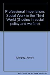 Professional Imperialism: Social Work in the Third World (Studies in social policy and welfare)
