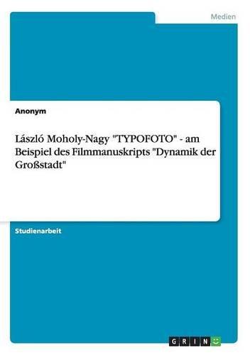 László Moholy-Nagy TYPOFOTO - am Beispiel des Filmmanuskripts Dynamik der Großstadt Buch-Cover