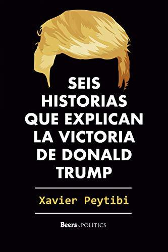 Seis historias que explican la victoria de Donald Trump: (o la derrota de Hillary Clinton) por Xavier Peytibi