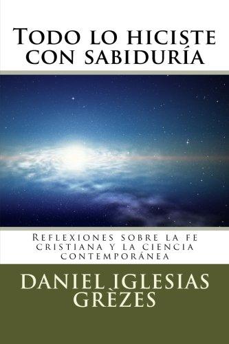 Todo lo hiciste con sabiduría: Reflexiones sobre la fe cristiana y la ciencia contemporánea