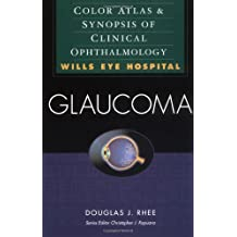 Glaucoma: Color Atlas & Synopsis of Clinical Ophthalmology (Wills Eye Hospital Series): Color Atlas and Synopsis of Clinical Ophthalmology