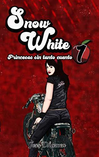 Snow White (Princesas sin tanto cuento nº 1) de Jess Dharma