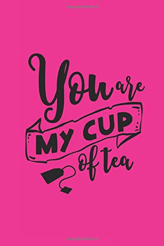 You Are My Cup Of Tea: Friendship Quote Cover Journal: Lined Journal To Write In: Tea Lover Friendship Gift