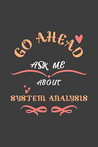 Go Ahead Ask Me About System Analysis: Notebook / Journal  - College Ruled / Lined -  for System Analysis Lovers