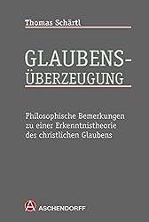 Glaubens-Überzeugung: Philosophische Bemerkungen zu einer Erkenntnistheorie des christlichen Glaubens