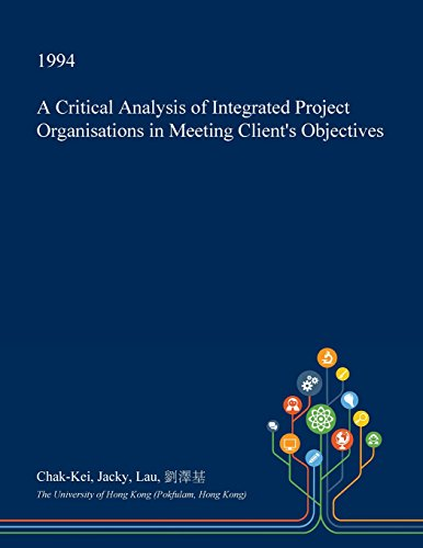 Find eBook A Critical Analysis of Integrated Project Organisations in Meeting Client's Objectives