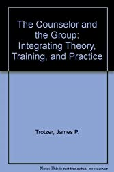 The Counselor and the Group: Integrating Theory, Training, and Practice