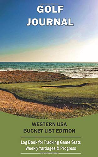 Golf Journal: Western USA Bucket List Edition: Log Book For Tracking Game Stats, Weekly Yardages & Progress | Photograph of Half Moon Bay Golf Links Course Cover Design - Pebble Beach Golf Course