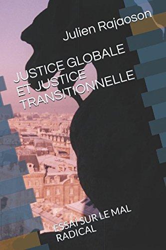 JUSTICE GLOBALE ET JUSTICE TRANSITIONNELLE: ESSAI SUR LE MAL RADICAL