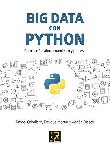 BIG DATA con PYTHON. Recolección, almacenamiento y proceso por Rafael Caballero