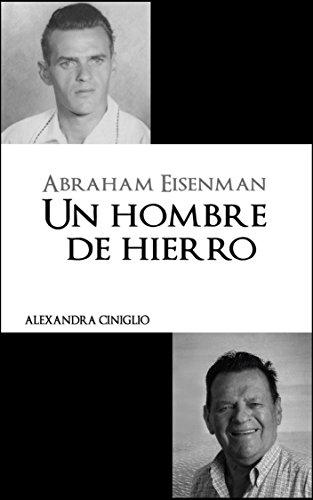 ABRAHAM EISENMAN: Un Hombre de Hierro (Biografías) eBook: Ciniglio ...