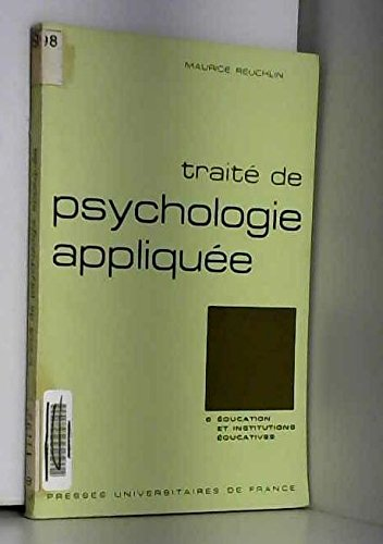 Traité de psychologie appliquée n°6 : éducation et institutions éducatives