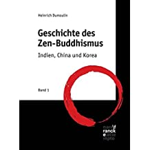 Geschichte des Zen-Buddhismus: Band 1: Indien, China und Korea