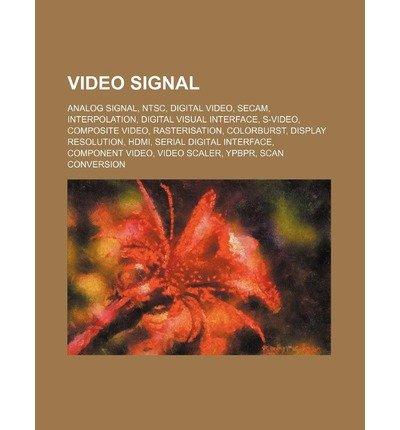 [ VIDEO SIGNAL: ANALOG SIGNAL, NTSC, DIGITAL VIDEO, SECAM, INTERPOLATION, DIGITAL VISUAL INTERFACE, S-VIDEO, COMPOSITE VIDEO, RASTERIS ] Source Wikipedia (AUTHOR ) Oct-07-2011 Paperback -