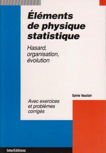 ELEMENTS DE PHYSIQUE STATISTIQUE. Hasard, organisation, évolution