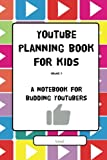 YouTube Planning Book for Kids Vol. II: a notebook for budding YouTubers: Volume 2 (Y...