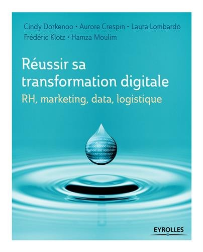 Réussir sa transformation digitale: RH, marketing, data, logistique.