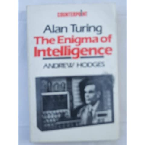 Alan Turing: The Enigma of Intelligence by Andrew Hodges (1985-01-28)