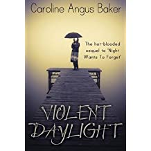 [(Violent Daylight : The Sequel to 'Night Wants to Forget')] [By (author) Caroline Angus Baker] published on (August, 2013)