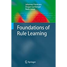 Foundations of Rule Learning: Essentials of Machine Learning and Relational Data Mining