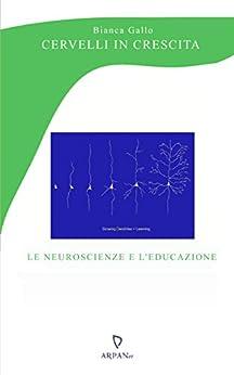 Cervelli in crescita: le neuroscienze e l'educazione (Psicoterapia e...) di [Gallo, Bianca]